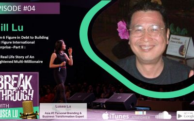 Episode #004 – Bill Lu – From 6 Figure in Debt to Building an 8 Figure International Enterprise – Part II : The Real Life Story of An Enlightened Multi-Millionaire